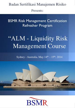 """ALM - Liquidity Risk Management Course 	Sydney - Australia, May 14 th  – 15 th , 2014"