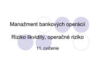 Manažment bankových operácií Riziko likvidity, operačné riziko