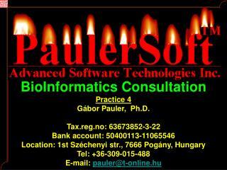 BioInformatics Consultation Practice 4 G� bor Pauler ,  Ph.D. Tax.reg.no: 63673852-3-22
