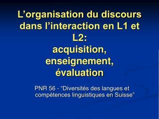 L'organisation du discours dans l'interaction en L1 et L2: acquisition,  enseignement,  évaluation