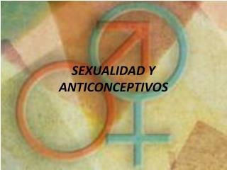 SEXUALIDAD Y ANTICONCEPTIVOS