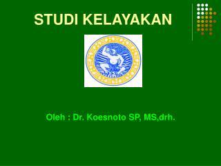 Oleh : Dr. Koesnoto SP, MS,drh.