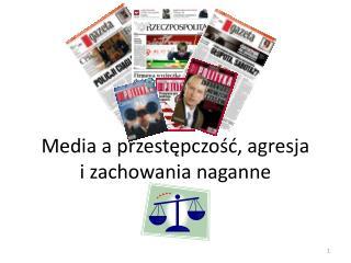 Media a przestępczość, agresja  i zachowania naganne