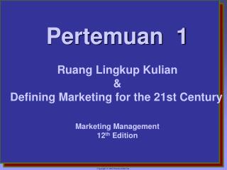 Pertemuan   1 Ruang Lingkup Kulian & Defining Marketing for the 21st Century Marketing Management
