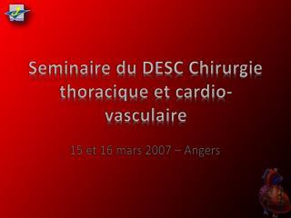 Seminaire  du DESC Chirurgie thoracique et cardio-vasculaire