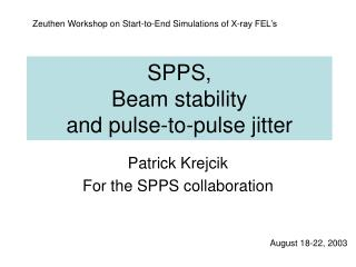 SPPS,  Beam stability  and pulse-to-pulse jitter
