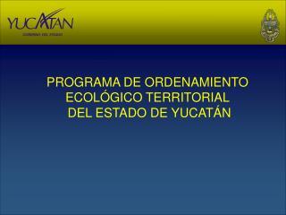 PROGRAMA DE ORDENAMIENTO ECOLÓGICO TERRITORIAL  DEL ESTADO DE YUCATÁN
