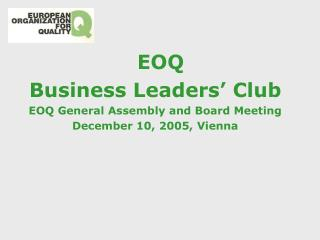 EOQ  Business Leaders' Club EOQ General Assembly and Board Meeting December 10, 2005, Vienna