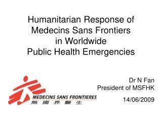 Humanitarian Response of Medecins Sans Frontiers in Worldwide Public Health Emergencies