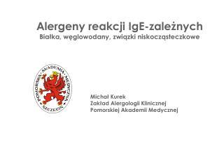Alergeny reakcji IgE-zależnych Białka, węglowodany, związki niskocząsteczkowe