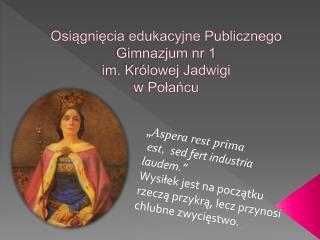 Osiągnięcia edukacyjne Publicznego Gimnazjum nr 1  im. Królowej Jadwigi   w Połańcu