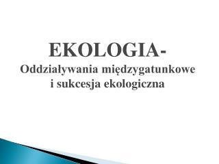EKOLOGIA- Oddziaływania międzygatunkowe i sukcesja ekologiczna