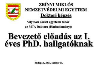 Bevezető előadás az I. éves PhD. hallgatóknak