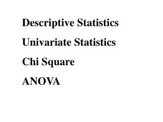 Descriptive Statistics Univariate Statistics Chi Square ANOVA