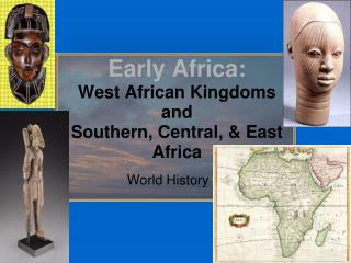 Early Africa: West African Kingdoms and Southern, Central, & East Africa