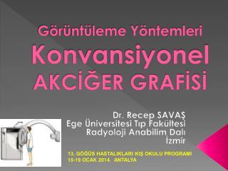 Görüntüleme Yöntemleri Konvansiyonel  AKCİĞER GRAFİSİ