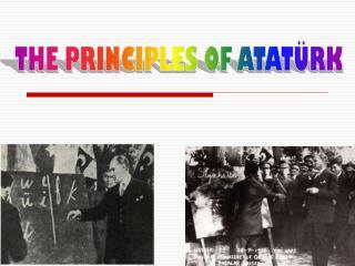 THE PRINCIPLES OF ATATÜRK