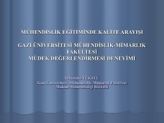 Şefaatdin YÜKSEL Gazi Üniversitesi  Mühendislik-Mimarlık Fakültesi  Makine Mühendisliği Bölümü
