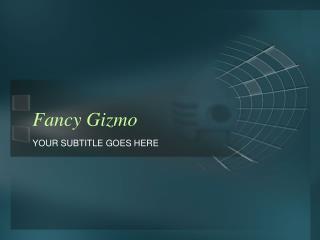 Fancy Gizmo