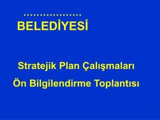 Stratejik Plan Çalışmaları Ön Bilgilendirme Toplantısı