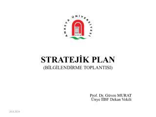 STRATEJİK PLAN (BİLGİLENDİRME TOPLANTISI)