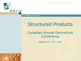 Structured Products   Canadian Annual Derivatives Conference  August 17th -19th 2005