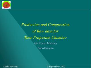 Production and Compression  of Raw data for Time Projection Chamber Ajit Kumar Mohanty