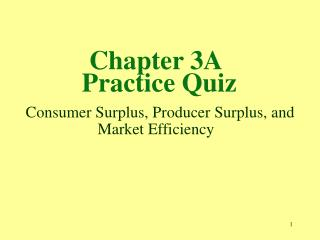 Chapter 3A  Practice Quiz  Consumer Surplus, Producer Surplus, and Market Efficiency