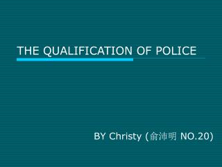 THE QUALIFICATION OF POLICE