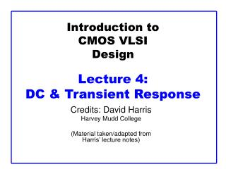 Introduction to CMOS VLSI Design Lecture 4:  DC & Transient Response