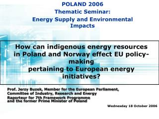 Prof. Jerzy Buzek, Member for the European Parliament, Committee of Industry, Research and Energy