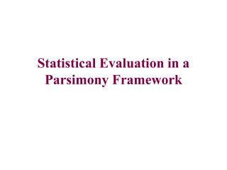 Statistical Evaluation in a Parsimony Framework