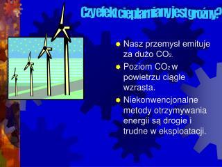 Nasz przemysł emituje  za dużo CO 2. Poziom CO 2  w powietrzu ciągle wzrasta.