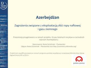 Azerbejdżan Zagrożenia związane z eksploatacją złóż ropy naftowej  i gazu ziemnego