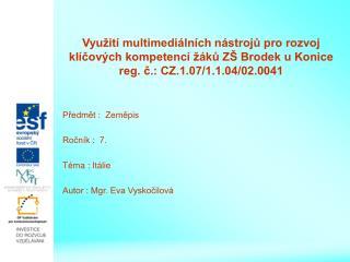 Předmět :  Zeměpis Ročník :  7. Téma : Itálie Autor : Mgr. Eva Vyskočilová