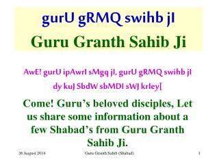 gurU gRMQ swihb jI Guru Granth Sahib Ji
