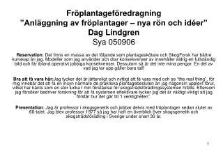 """Fröplantageföredragning """"Anläggning av fröplantager – nya rön och idéer"""" Dag Lindgren Sya 050906"""