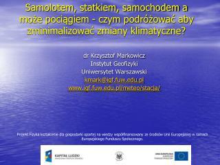 dr Krzysztof Markowicz Instytut Geofizyki  Uniwersytet Warszawski kmark@igf.fuw.pl