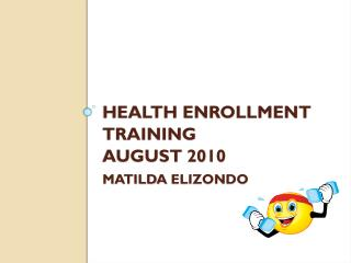 Health Enrollment Training August 2010 Matilda  elizondo