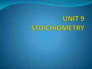 UNIT 9 STOICHIOMETRY
