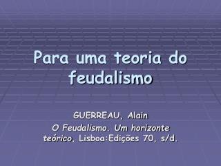 Para uma teoria do feudalismo