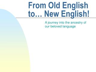 From Old English to… New English!