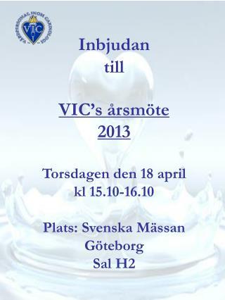 Inbjudan till VIC's årsmöte  2013 Torsdagen den 18 april  kl 15.10-16.10 Plats: Svenska Mässan