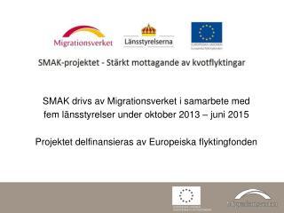 SMAK drivs av Migrationsverket i samarbete med  fem länsstyrelser under oktober 2013 – juni 2015