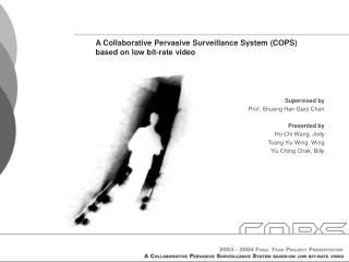 A Collaborative Pervasive Surveillance System (COPS)  based on low bit-rate video