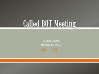 Called BOT Meeting