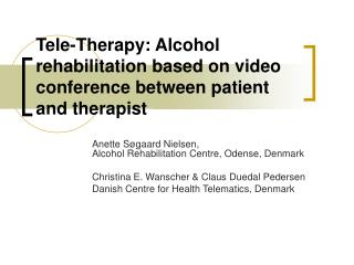 Tele-Therapy: Alcohol rehabilitation based on video conference between patient and therapist