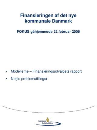 Finansieringen af det nye kommunale Danmark FOKUS gåhjemmøde 22.februar 2006