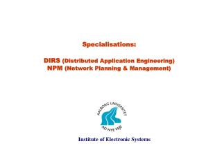 Specialisations: DIRS  (Distributed Application Engineering)  NPM  (Network Planning & Management)