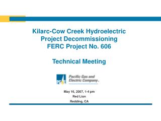 Kilarc-Cow Creek Hydroelectric  Project Decommissioning  FERC Project No. 606 Technical Meeting